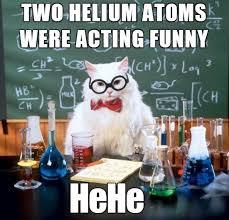 Funny Chemistry Memes - two helium atoms beheading boredom