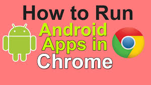 android apps in chrome how to run android apps in chrome