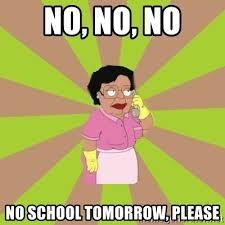 No School Tomorrow Meme - no no no no school tomorrow please consuela family guy meme