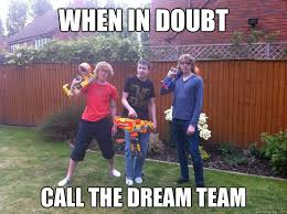 Team Meme - when in doubt call the dream team dream team quickmeme