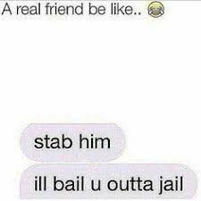 Real Friend Meme - dopl3r com memes a real friend be like stab him ill bail u