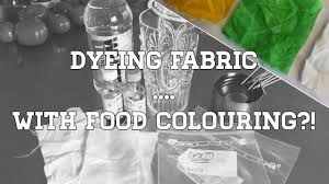 dyeing fabric with food colouring youtube