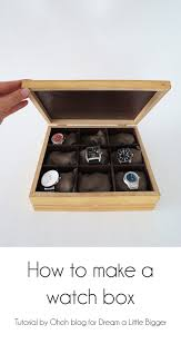 How To Make I How To Make A Watch Box Watch Box Homemade And Box