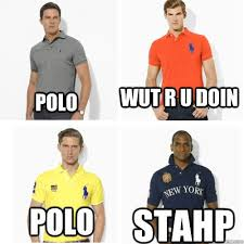 Polo Shirt Meme - 102 best hey staaahp images on pinterest ha ha funny stuff and