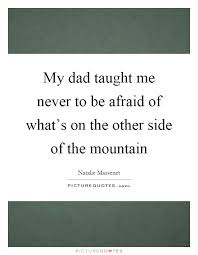 the other side of the mountain my taught me never to be afraid of what s on the other side