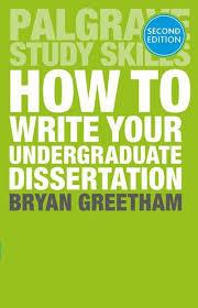 how to write your undergraduate dissertation b greetham