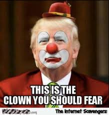 Funny Clown Meme - the only clown you should fear funny trump meme pmslweb