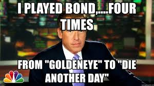 Goldeneye Meme - i played bond four times from goldeneye to die another day