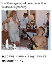 Best Thanksgiving Memes - your thanksgiving will never be as lit as this family s gathering
