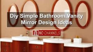 diy simple bathroom vanity mirror design decorations ideas youtube