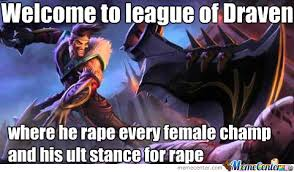 League Of Draven Meme - welcome to league of draven by roshan11 meme center