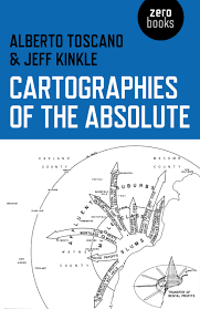 cartographies absolute alberto toscano jeff kinkle