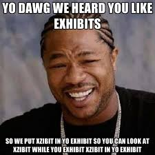 yo dawg we heard you like exhibits so we put xzibit in yo exhibit