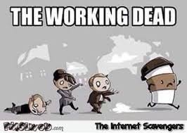 the working dead funny coffee meme pmslweb