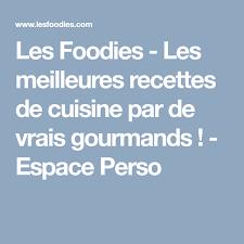 foodies recette cuisine les foodies les meilleures recettes de cuisine par de vrais