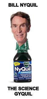 Nyquil Meme - bill nyquil name puns know your meme