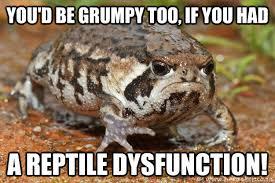 reptile dysfunction he he tetrafauna grumpytoad tetrafauna