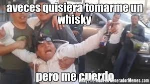 Whisky Meme - aveces quisiera tomarme un whisky pero me cuerdo meme de invitan