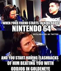 Goldeneye Meme - still real to us on twitter this brian kendrick vs tj perkins
