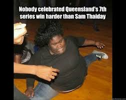 Queensland Memes - nobody celebrated queensland s 7th series win harder than sam