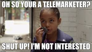 Telemarketer Meme - oh so your a telemarketer imgflip