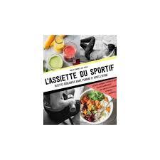 cuisine pour sportif livre de recettes l assiette du sportif collection pour les
