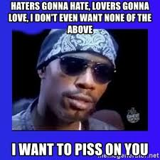 Haters Gonna Hate Meme Generator - haters gonna hate lovers gonna love i don t even want none of