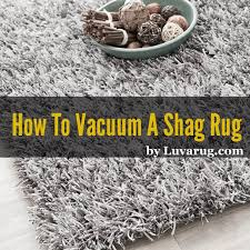 how to vacuum shag rug how to vacuum wool synthetic and shag rugs