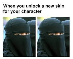 Burka Meme - burka when you unlock a new skin know your meme
