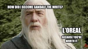 Gandalf Meme - how did i become gandalf the white l oreal because you re worth it