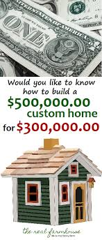 build your custom home would you like to know how to build a 500 000 home for 300 000