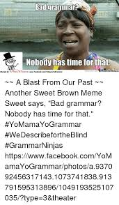 Sweet Brown Meme - i heard that you want some of this sweet brown you got time for