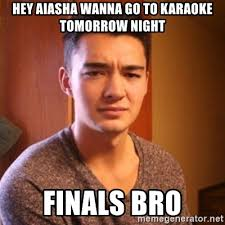 Asian Karaoke Meme - hey aiasha wanna go to karaoke tomorrow night finals bro