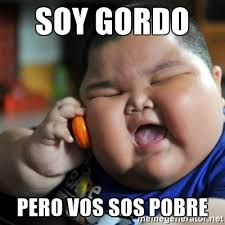Gordo Meme - soy gordo pero vos sos pobre fat chinese kid meme generator