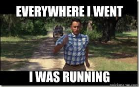 Funny Running Memes - everywhere i went i was running forrest gump quickmeme