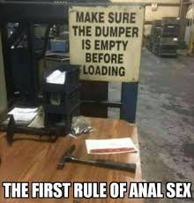 Funny Anal Meme - first rule of anal sex funny sign meme