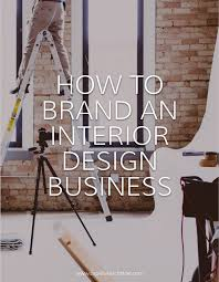 how to start an interior design business from home branding for interior design business capella kincheloe