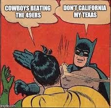 Texas Meme - cowboys beating the 49ers don t california my texas meme