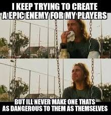 Rpg Memes - fyxt rpg meme epic monsters weaker then bad players dnd memes