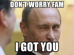 Fam Memes - don t worry fam i got you putin winking meme generator