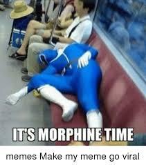 Go On Meme - its morphine time memes make my meme go viral meme on me me