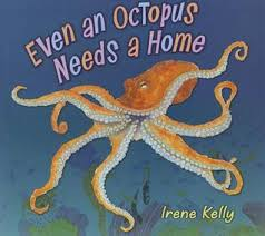 even an octopus needs a home by irene kelly