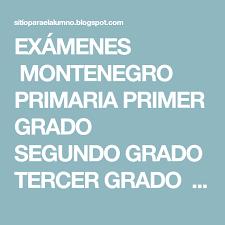 examen montenegro 3 grado primaria exámenes montenegro primaria primer grado segundo grado tercer grado