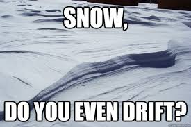 Drift Meme - snow drift memes quickmeme