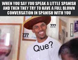 Speak Spanish Meme - when you say you speak a little spanish humoar com