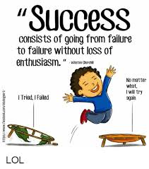 Success Meme - success consists of going from failure to failure without loss of