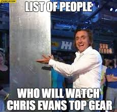 Top Gear Memes - list of people who will watch chris evans top gear hammond