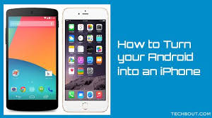 turn android into iphone how to turn android phone into ios like device