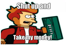 Shut Up And Take My Money Meme - shut up and take my money viral viral videos