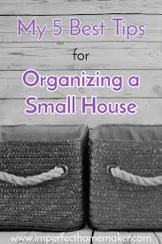 A Small House How I Organize A Small House My 5 Best Tips Imperfect Homemaker